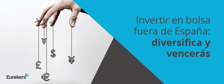 Invertir en bolsa fuera de España: diversifica y vencerás